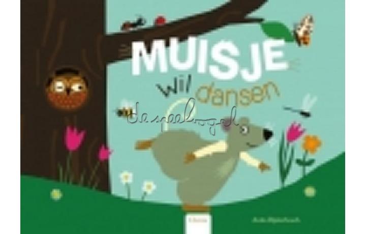 Muisje wil dansen /Bijsterbosch, A.