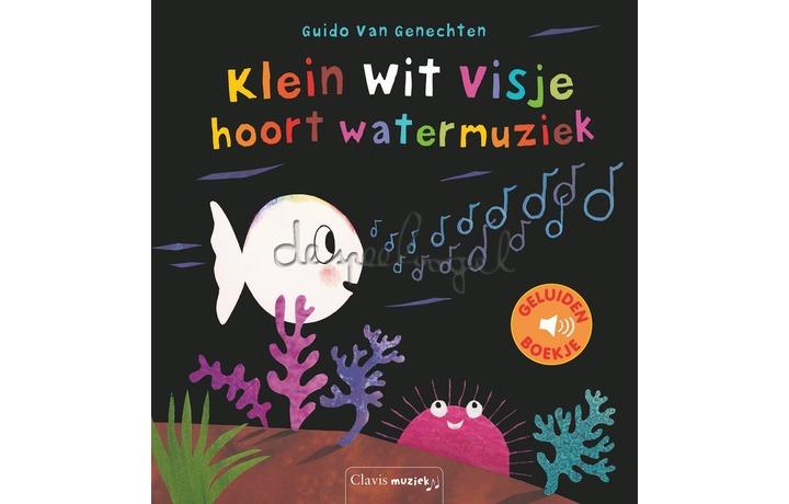 Klein wit visje hoort watermuziek ( geluidenboekje) / Van Genechten